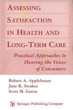 Assessing Satisfaction in Health and Long-Term Care : Practical Approaches to Hearing the Voices of Consumers - Robert A. Applebaum
