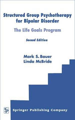 Structured Group Psychotherapy For Bipolar Disorders : 2nd Edition - The Life Goals Program - Mark Bauer
