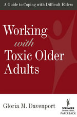 Working with Toxic Older Adults : A Guide to Coping with Difficult Elders - Gloria Davenport