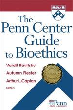The Penn Center Guide to Bioethics