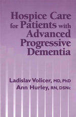 Hospice Care for Patients with Advanced Progressive Dementia. Springer Series on Ethics, Law, and Aging.