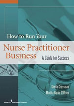 How to Run Your Own Nurse Practitioner Business : A Guide for Success - Sheila Grossman