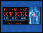 12-Lead EKG Confidence, Third Edition : A Step-By-Step Guide - Jacqueline Green