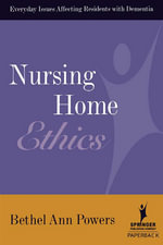 Nursing Home Ethics : Everyday Issues Affecting Residents with Dementia - Bethel Ann Powers