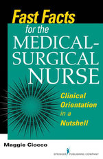 Fast Facts for the Medical- Surgical Nurse : Clinical Orientation in a Nutshell - Rn Margaret Ciocco MS