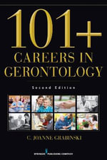 101+ Careers in Gerontology : Is Aging the Thing for You? - C. Joanne Grabinski