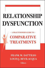 Treatments of Relationship Dysfunction : A Practitioner's Guide to Comparative Treatments - Frank M. Dattilio