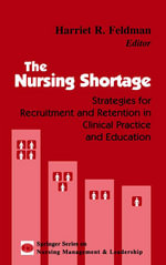 Nursing Shortage, The : Strategies forRecruitment and Retention in Clinical Practice and Education - Harriet R. Feldman