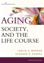 Aging, Society, and the Life Course - Leslie A. Morgan