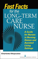 Fast Facts for the Long-Term Care Nurse : A Guide for Nurses in Nursing Homes and Assisted Living Settings - Charlotte Eliopoulos