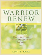 Warrior Renew : Healing from Military Sexual Trauma - Lori Katz