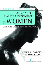 Advanced Health Assessment of Women, Third Edition : Clinical Skills and Procedures - ANP-BC Helen Carcio MS