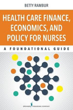 Health Care Finance, Economics, and Policy for Nurses : A Foundational Guide - Betty Rambur