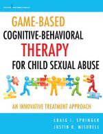 Game-Based Cognitive-Behavioral Therapy for Child Sexual Abuse : An Innovative Treatment Approach - Craig Springer