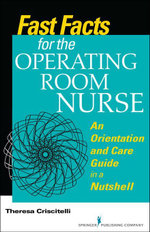 Fast Facts for the Operating Room Nurse : An Orientation and Care Guide in a Nutshell - RN Theresa Criscitelli EdD