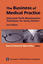Business of Medical Practice, The : Advanced Profit Maximization Techniques for Savvy Doctors