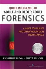Quick Reference to Adult and Older Adult Forensics : A Guide for Nurses and Other Health Care Professionals - Kathleen M. Brown