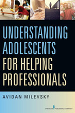 Understanding Adolescents for Helping Professionals - LCPC Avidan Milevsky PhD