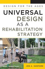 Universal Design as a Rehabilitation Strategy : Design for the Ages - Jon A. Sanford