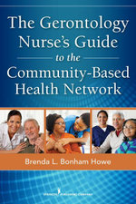 The Gerontology Nurse's Guide to the Community-Based Health Network - RN Brenda Bonham Howe MSN
