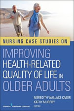 Nursing Case Studies on Improving Health-Related Quality of Life in Older Adults - Meredith Wallace Kazer
