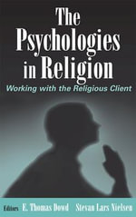 The Psychologies in Religion : Working with the Religious Client - E.T. Dowd