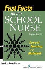 Fast Facts for the School Nurse : School Nursing in a Nutshell - Janice Loschiavo