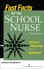 Fast Facts for the School Nurse, Second Edition : School Nursing in a Nutshell - RN Janice Loschiavo MA
