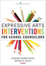 Expressive Arts Interventions for School Counselors - NCC Suzanne Degges-White PhD