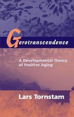 Gerotranscendence : A Developmental Theory of Positive Aging - Lars Tornstam