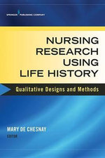 Nursing Research Using Life History : Qualitative Designs and Methods in Nursing