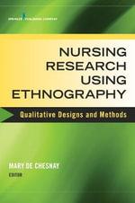 Nursing Research Using Ethnography : Qualitative Designs and Methods