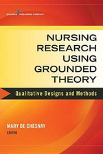 Nursing Research Using Grounded Theory : Qualitative Designs and Methods in Nursing