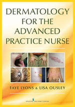 Dermatology for the Advanced Practice Nurse - Faye Lyons