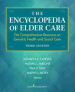 The Encyclopedia of Elder Care : The Comprehensive Resource on Geriatric Health and Social Care