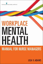 Workplace Mental Health Manual for Nurse Managers - Lisa Y. Adams