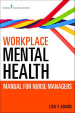 Workplace Mental Health Manual for Nurse Managers - MSc, RN Lisa Y. Adams PhD