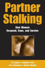 Partner Stalking : How Women Respond, Cope and Survive - T.K. Logan