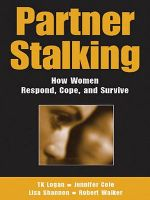 Partner Stalking : How Women Respond, Cope, and Survive - TK Logan