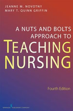 Nuts and Bolts Approach to Teaching Nursing - Mary T. Quinn Griffin