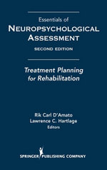 Essentials of Neuropsychological Assessment : Treatment Planning for Rehabilitation