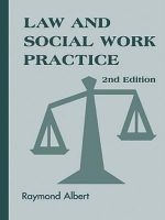 Law and Social Work Practice : A Legal Systems Approach, Second Edition - Raymond Albert