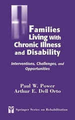 Families Living with Chronic Illness and Disability : Interventions, Challenges, and Opportunities - Paul W. Power
