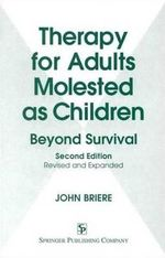 Therapy for Adults Molested as Children : Beyond Survival - John N. Briere