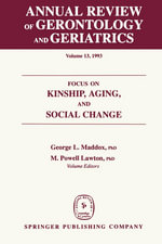Focus on Kinship Aging and Social Change. Annual Review of Gerontology and Geriatrics, Volume 13. : Focus on Kinship, Aging, and Social Change