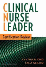 Clinical Nurse Leader Certification Review : SBAs and EMQs - Mock Papers with Comprehensive Ans... - Cynthia R. King