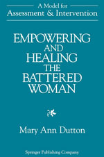 Empowering and Healing the Battered Woman : A Model for Assessment & Intervention - Mary Ann Dutton