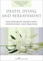 Death, Dying, and Bereavement : Contemporary Perspectives, Institutions, and Practices
