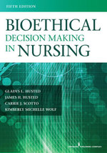 Bioethical Decision Making in Nursing, Fifth Edition - MSN, RN Gladys Husted PhD
