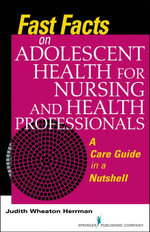 Fast Facts on Adolescent Health for Nursing and Health Professionals : A Care Guide in a Nutshell - RN Judith Herrman PhD